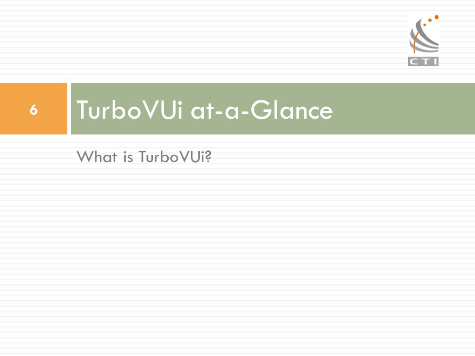TurboVUi at-a-Glance What is TurboVUi