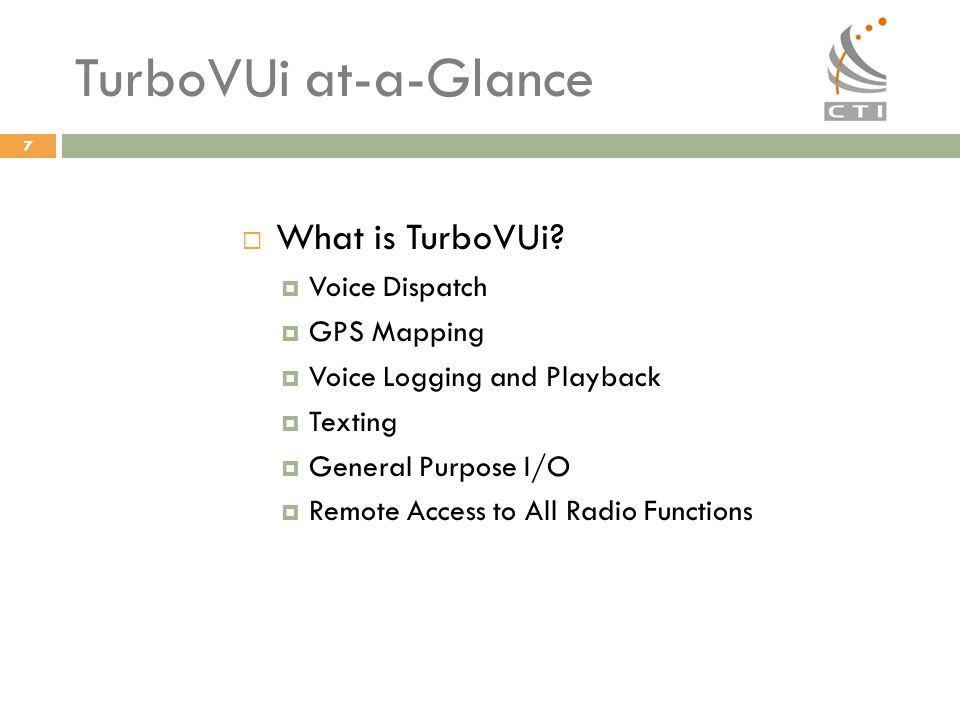TurboVUi at-a-Glance What is TurboVUi Voice Dispatch GPS Mapping