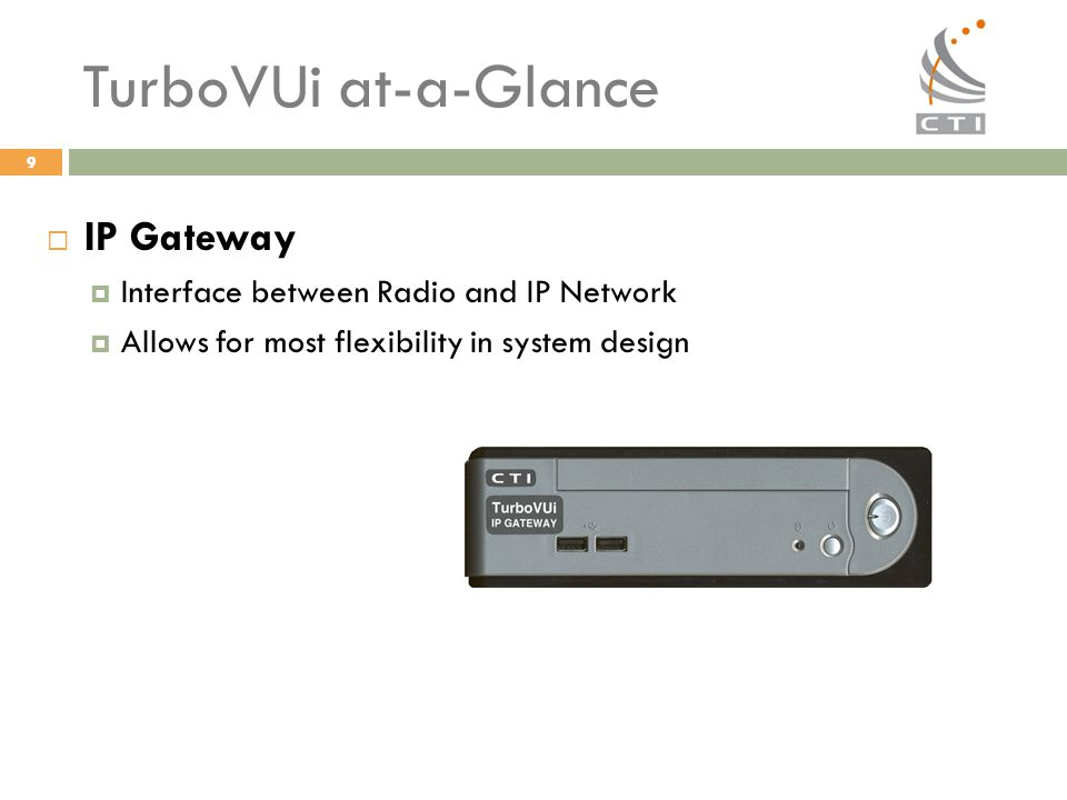 TurboVUi at-a-Glance IP Gateway Interface between Radio and IP Network
