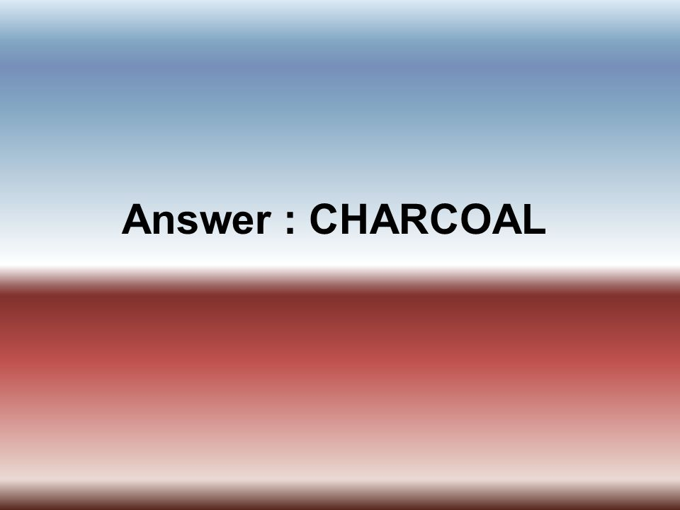 Answer : CHARCOAL