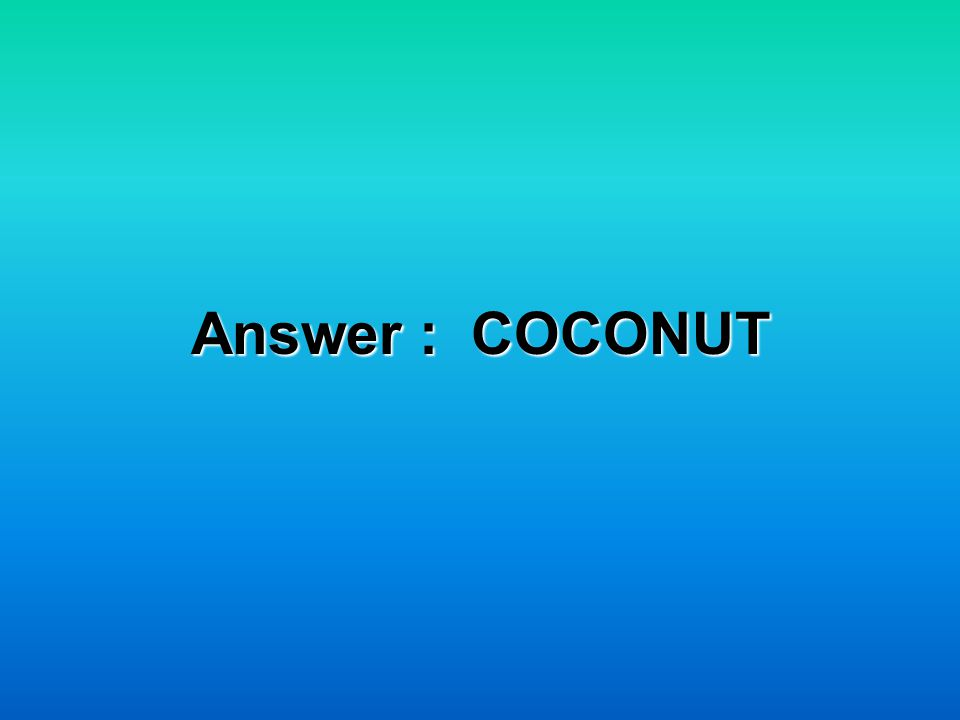 Answer : COCONUT