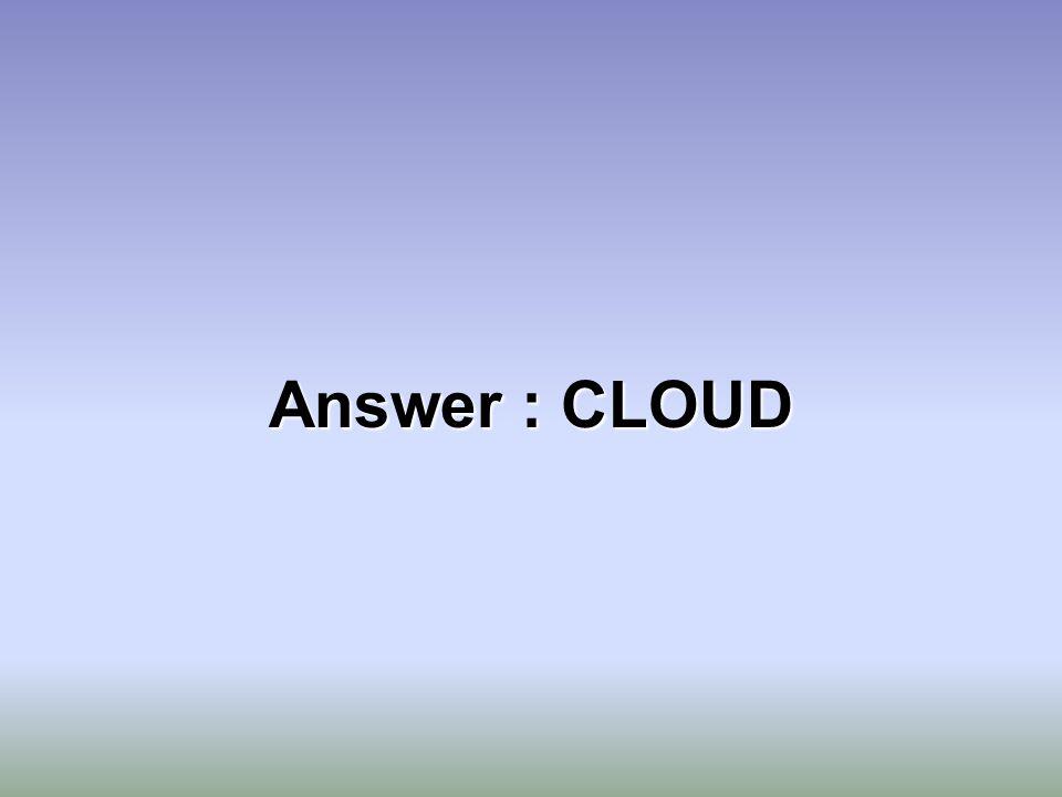 Answer : CLOUD