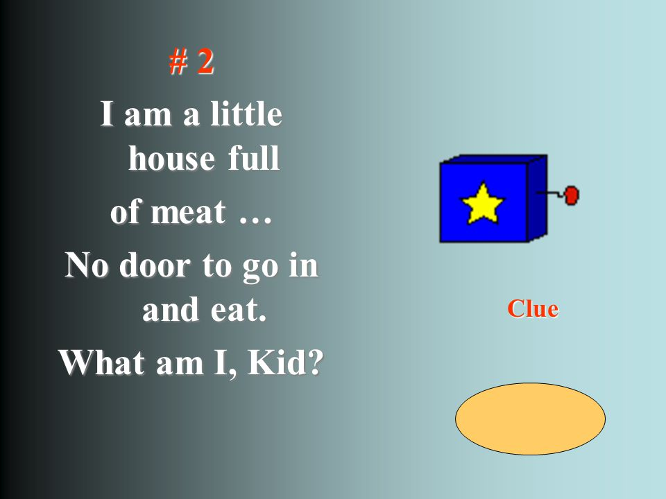 # 2 I am a little house full of meat … No door to go in and eat.