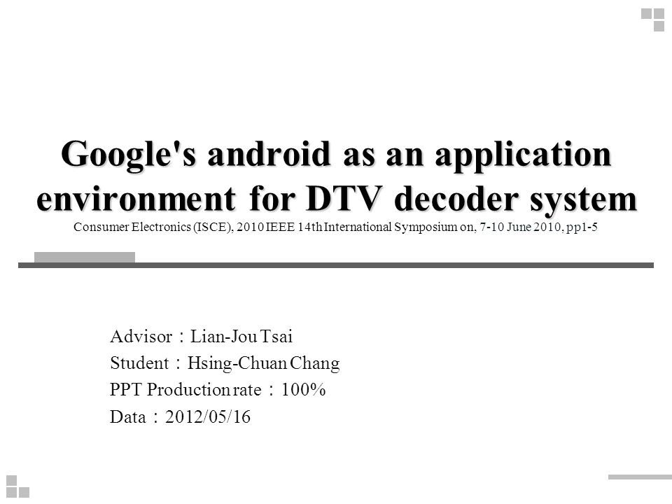 Google s android as an application environment for DTV decoder system Consumer Electronics (ISCE), 2010 IEEE 14th International Symposium on, 7-10 June 2010, pp1-5