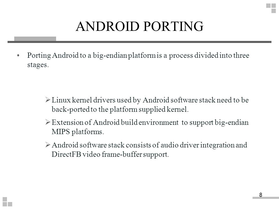 ANDROID PORTING Porting Android to a big-endian platform is a process divided into three stages.