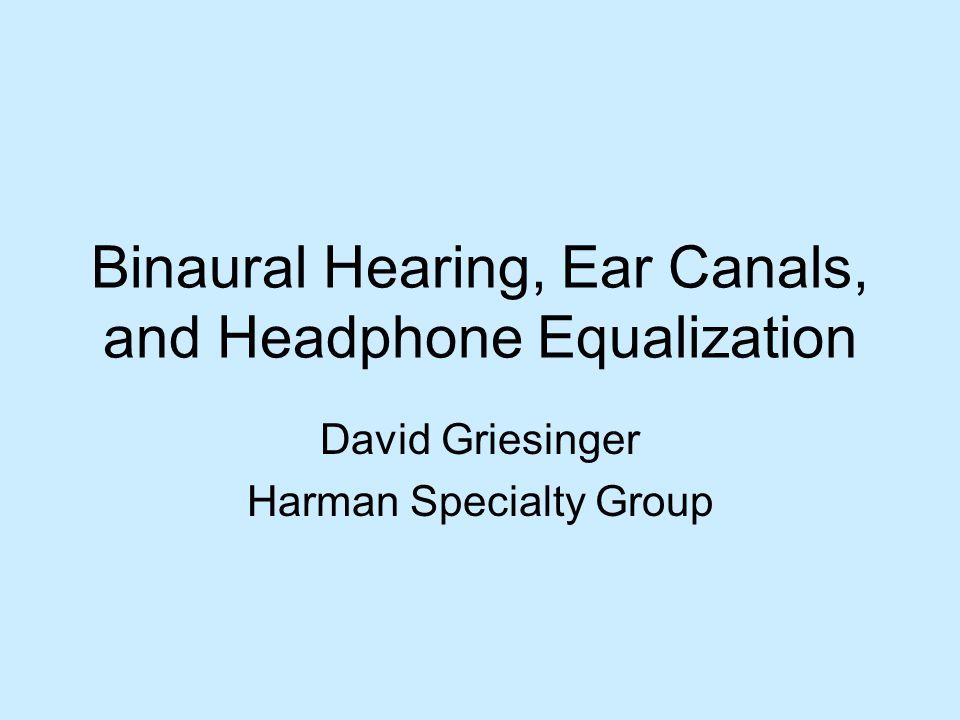 Binaural Hearing, Ear Canals, and Headphone Equalization