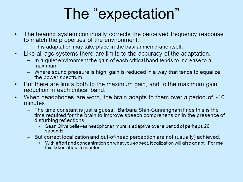 The expectation The hearing system continually corrects the perceived frequency response to match the properties of the environment.
