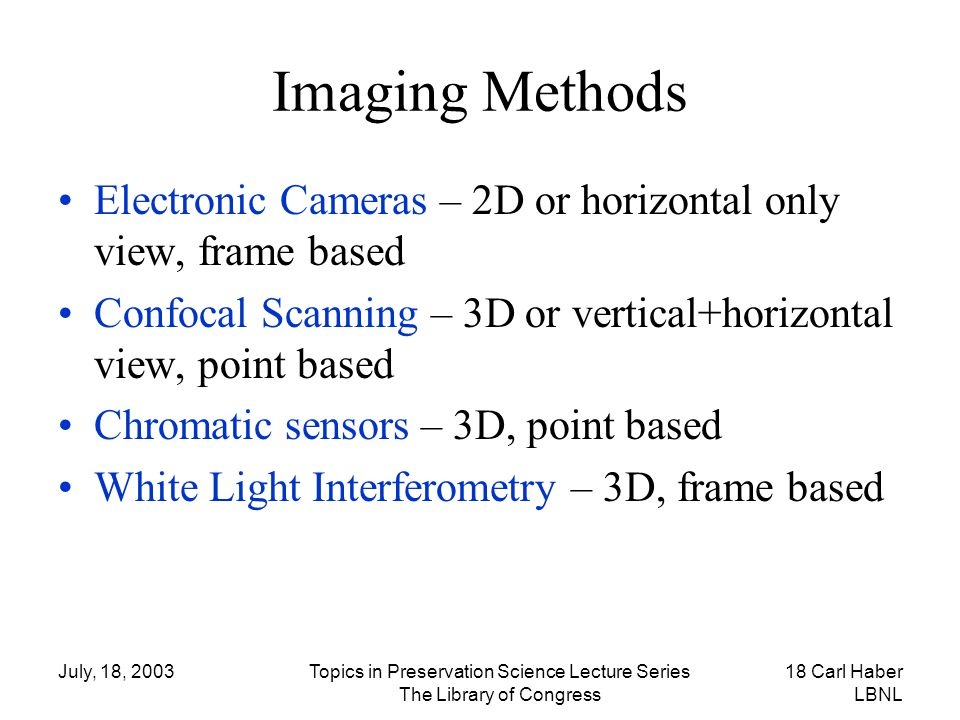 Imaging Methods Electronic Cameras – 2D or horizontal only view, frame based. Confocal Scanning – 3D or vertical+horizontal view, point based.
