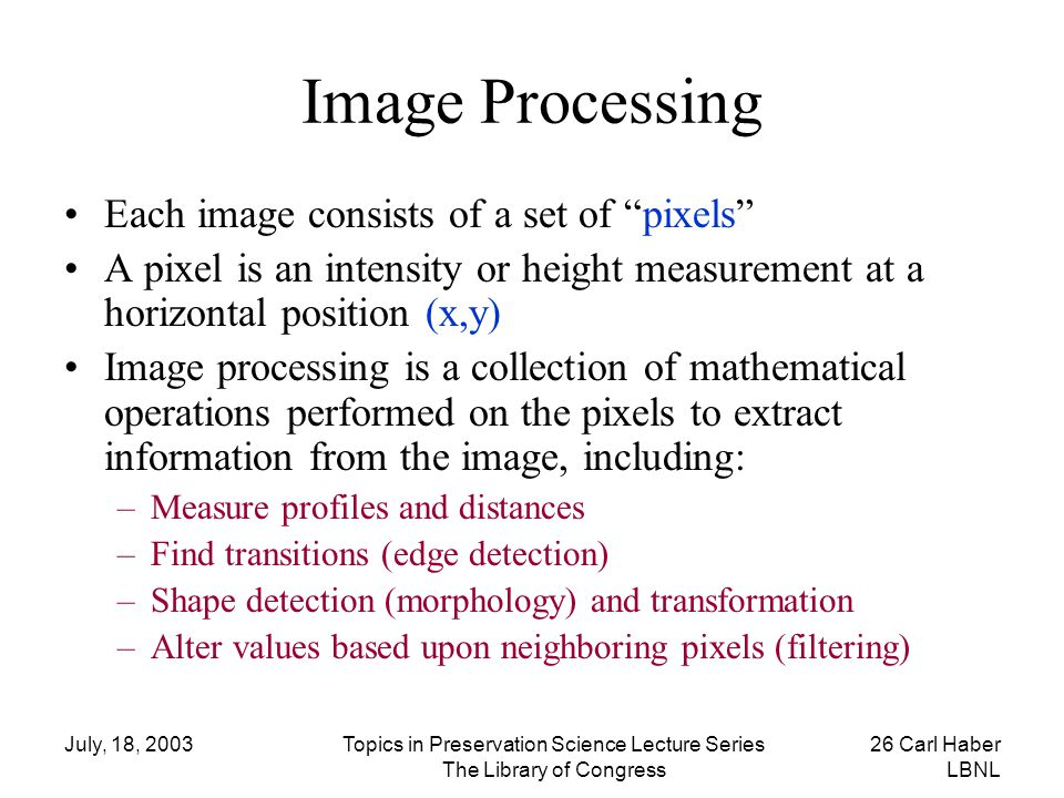 Image Processing Each image consists of a set of pixels