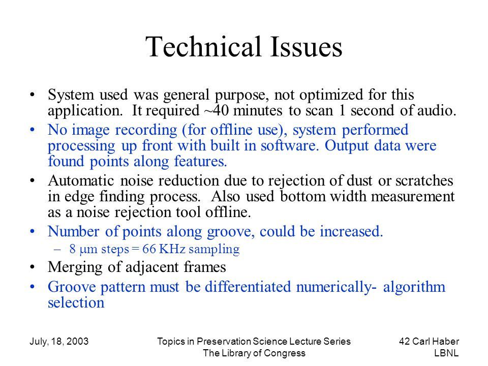 Technical Issues System used was general purpose, not optimized for this application. It required ~40 minutes to scan 1 second of audio.