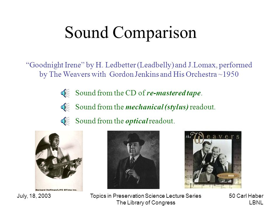 Sound Comparison Goodnight Irene by H. Ledbetter (Leadbelly) and J.Lomax, performed. by The Weavers with Gordon Jenkins and His Orchestra ~1950.