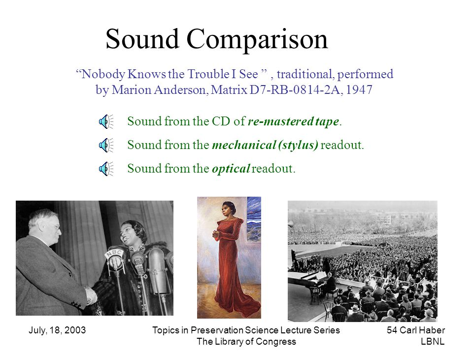 Sound Comparison Nobody Knows the Trouble I See , traditional, performed. by Marion Anderson, Matrix D7-RB-0814-2A, 1947.