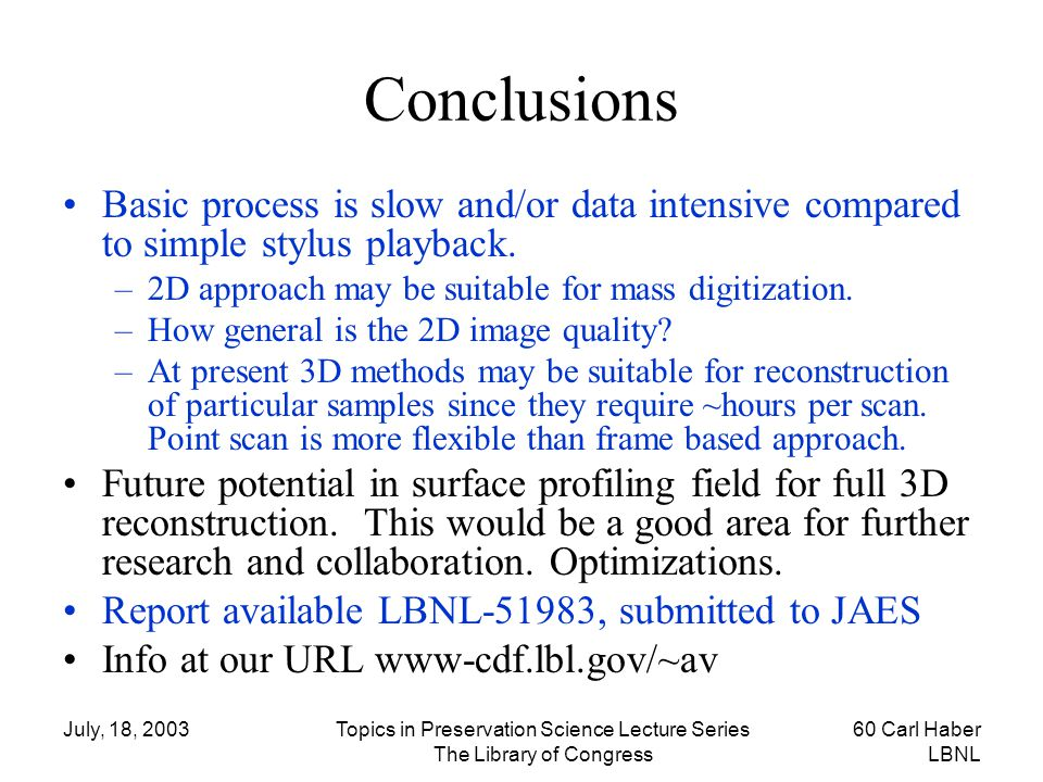 Conclusions Basic process is slow and/or data intensive compared to simple stylus playback. 2D approach may be suitable for mass digitization.