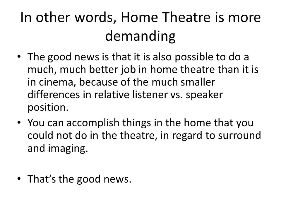 In other words, Home Theatre is more demanding