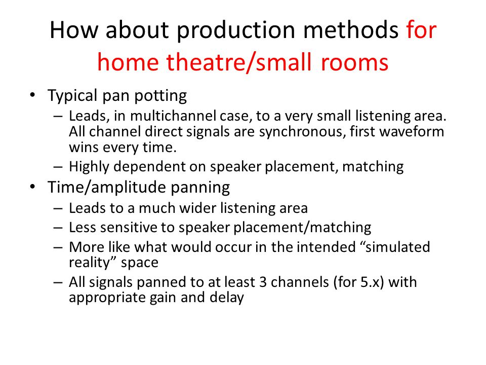 How about production methods for home theatre/small rooms