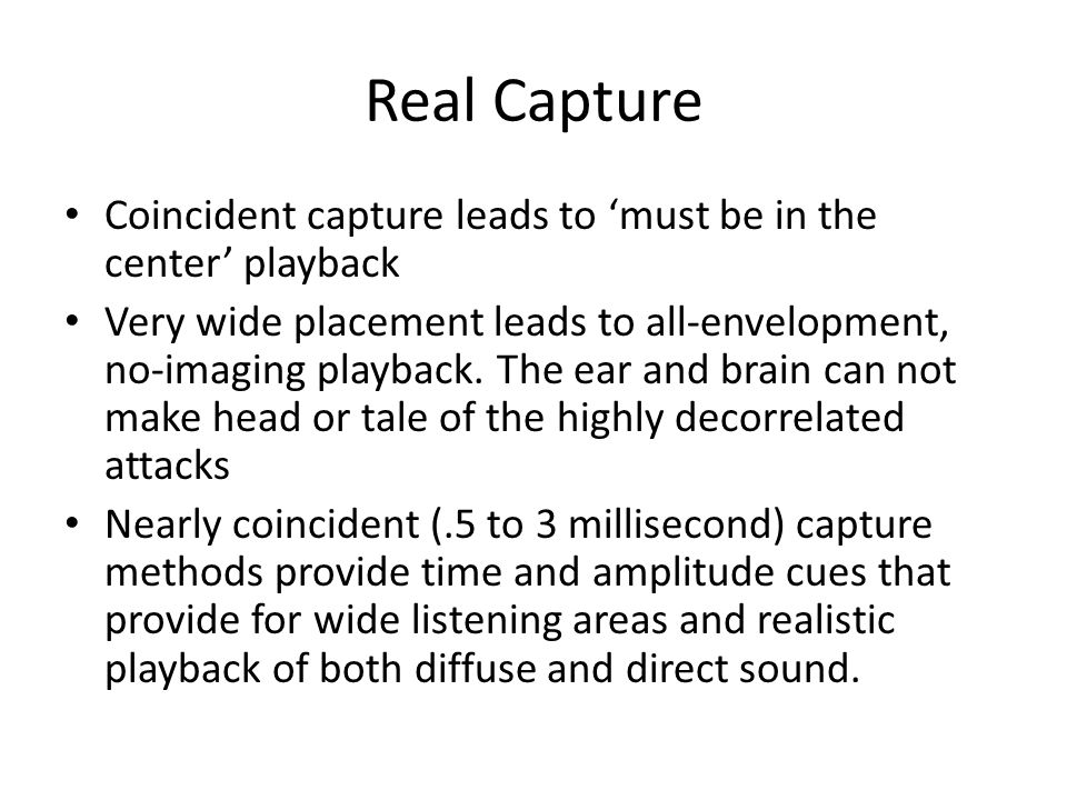 Real Capture Coincident capture leads to 'must be in the center' playback.