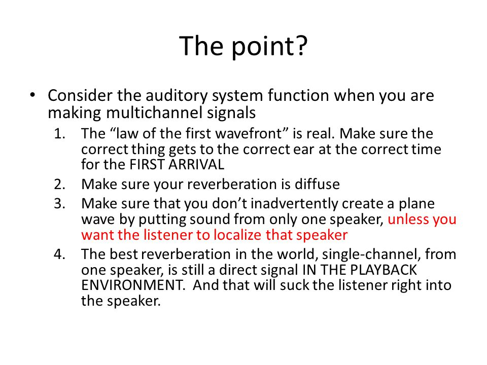 The point Consider the auditory system function when you are making multichannel signals.