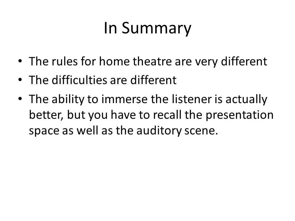 In Summary The rules for home theatre are very different