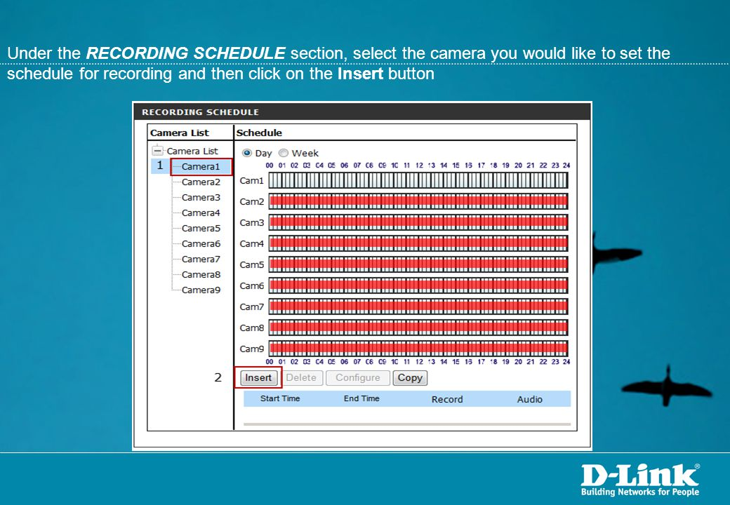Under the RECORDING SCHEDULE section, select the camera you would like to set the schedule for recording and then click on the Insert button