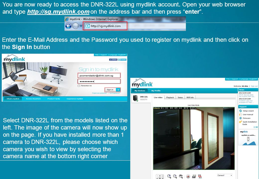 You are now ready to access the DNR-322L using mydlink account