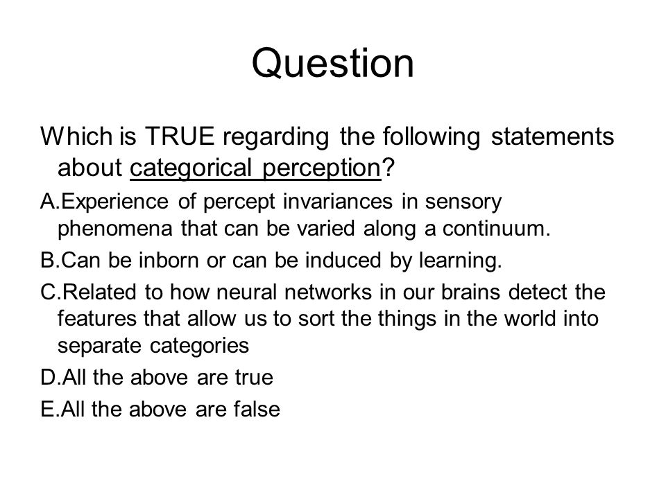 Question Which is TRUE regarding the following statements about categorical perception