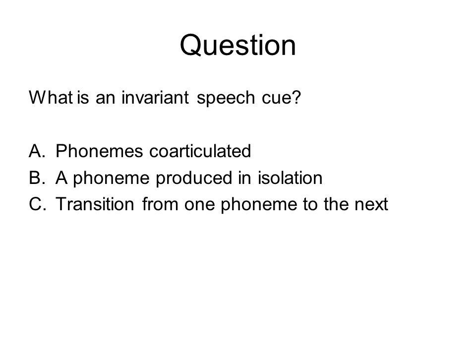 Question What is an invariant speech cue Phonemes coarticulated