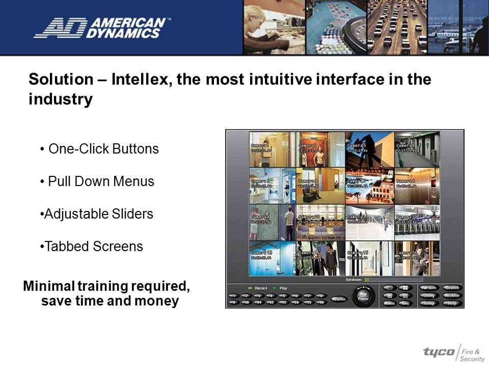 Solution – Intellex, the most intuitive interface in the industry