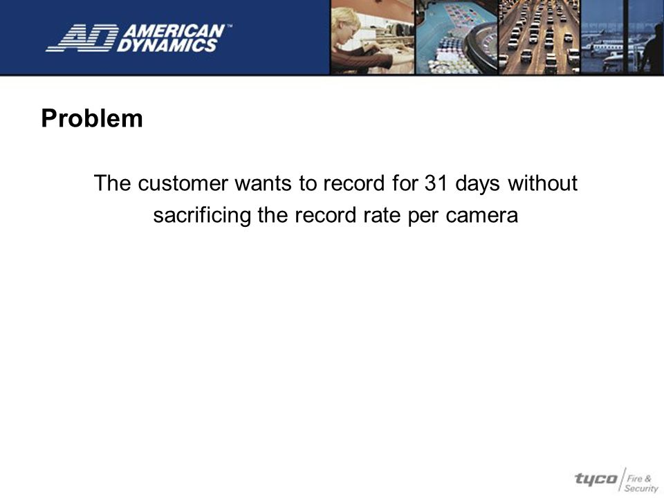 Problem The customer wants to record for 31 days without