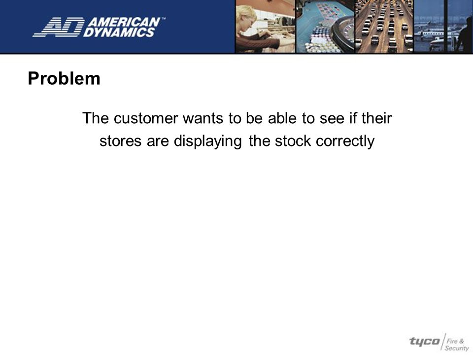 Problem The customer wants to be able to see if their