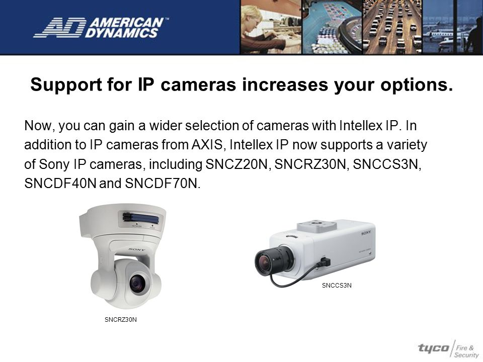 Support for IP cameras increases your options.