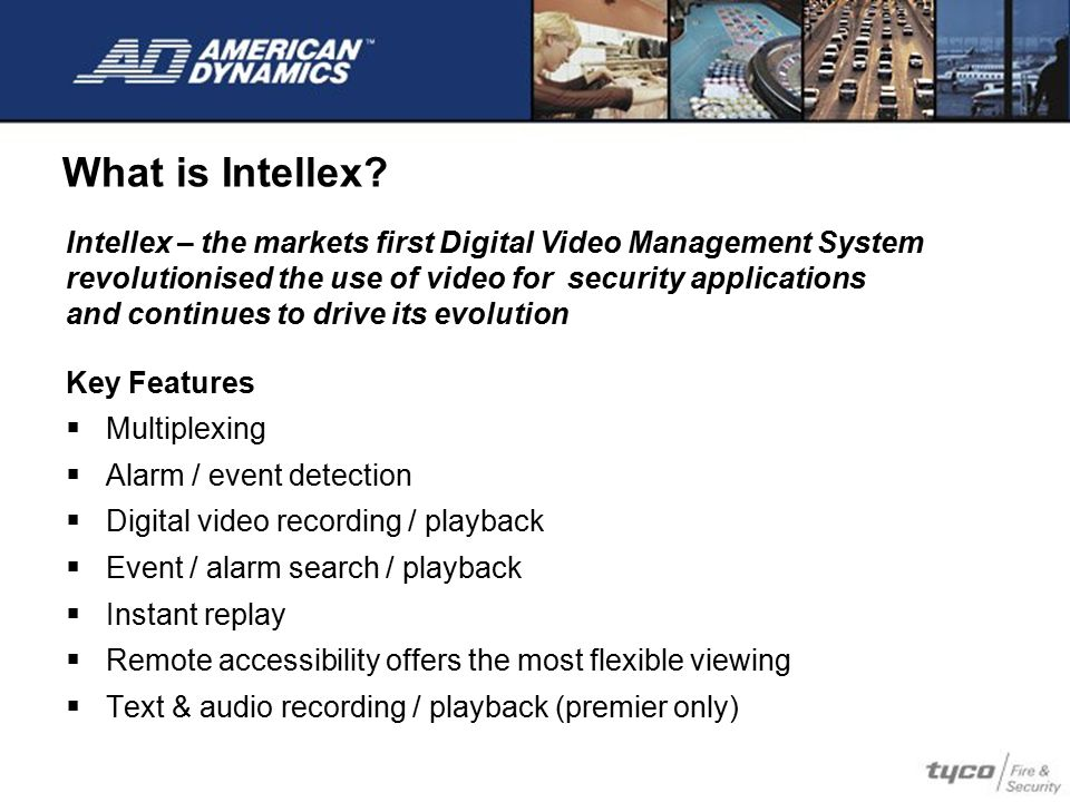 What is Intellex Intellex – the markets first Digital Video Management System. revolutionised the use of video for security applications.
