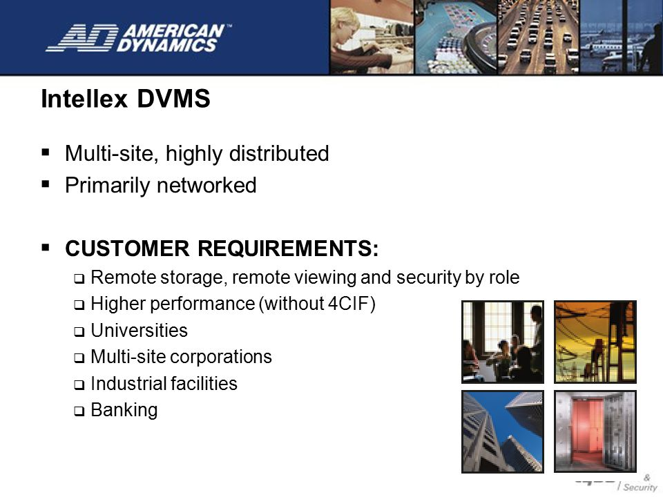 Intellex DVMS Multi-site, highly distributed Primarily networked