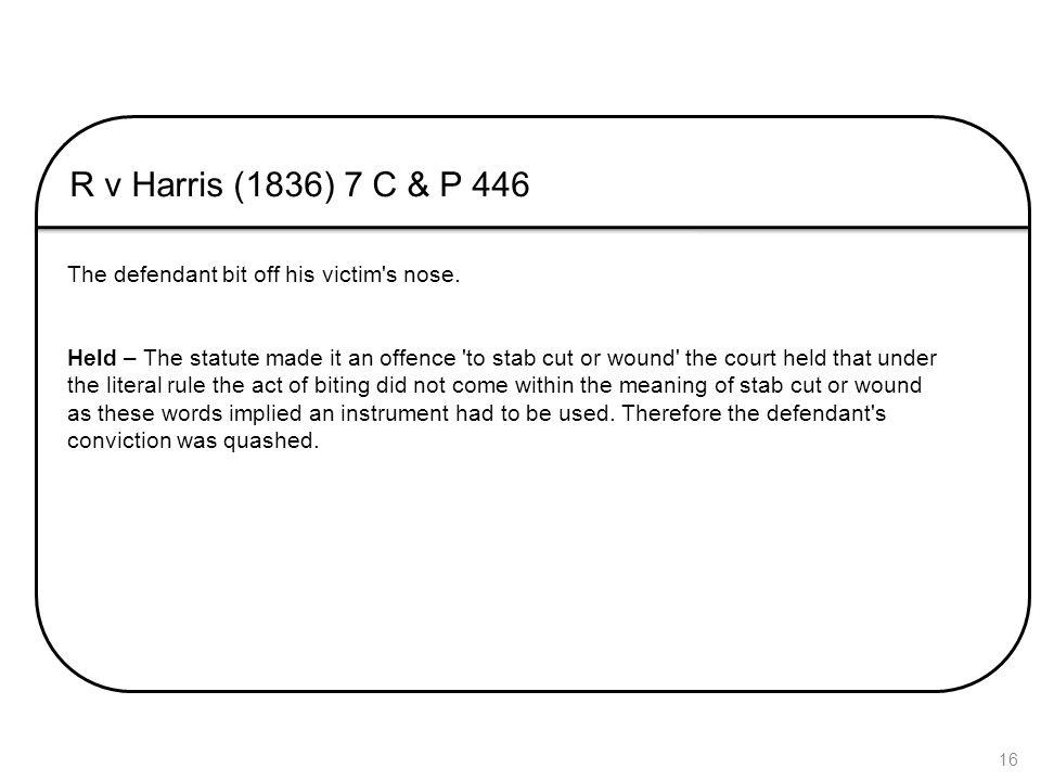 R v Harris (1836) 7 C & P 446 The defendant bit off his victim s nose.