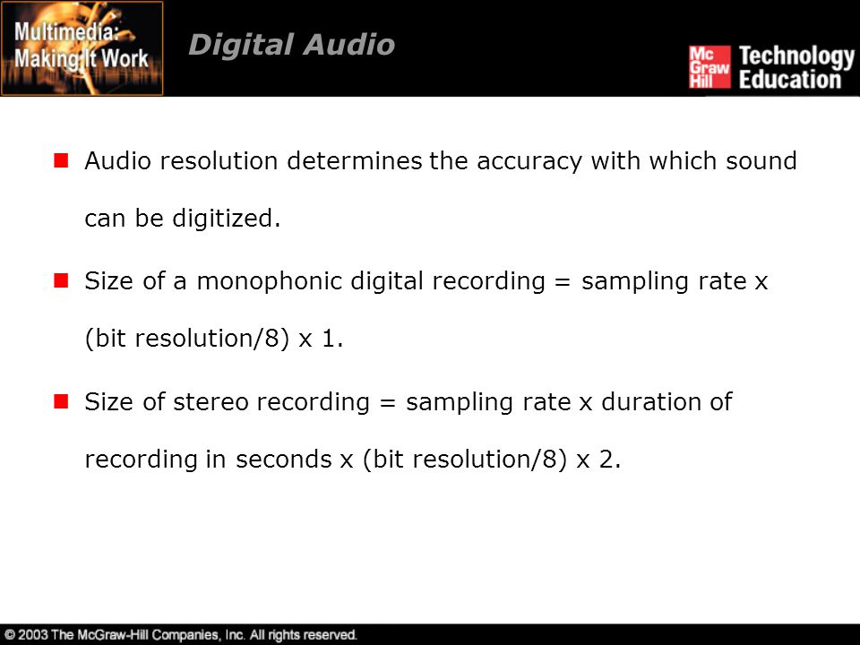 Digital Audio Audio resolution determines the accuracy with which sound can be digitized.