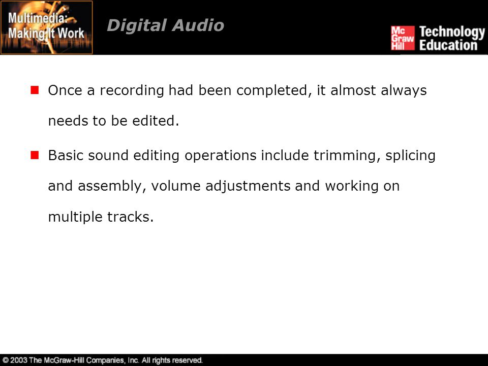 Digital Audio Once a recording had been completed, it almost always needs to be edited.