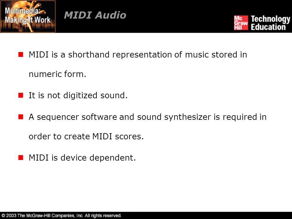MIDI Audio MIDI is a shorthand representation of music stored in numeric form. It is not digitized sound.