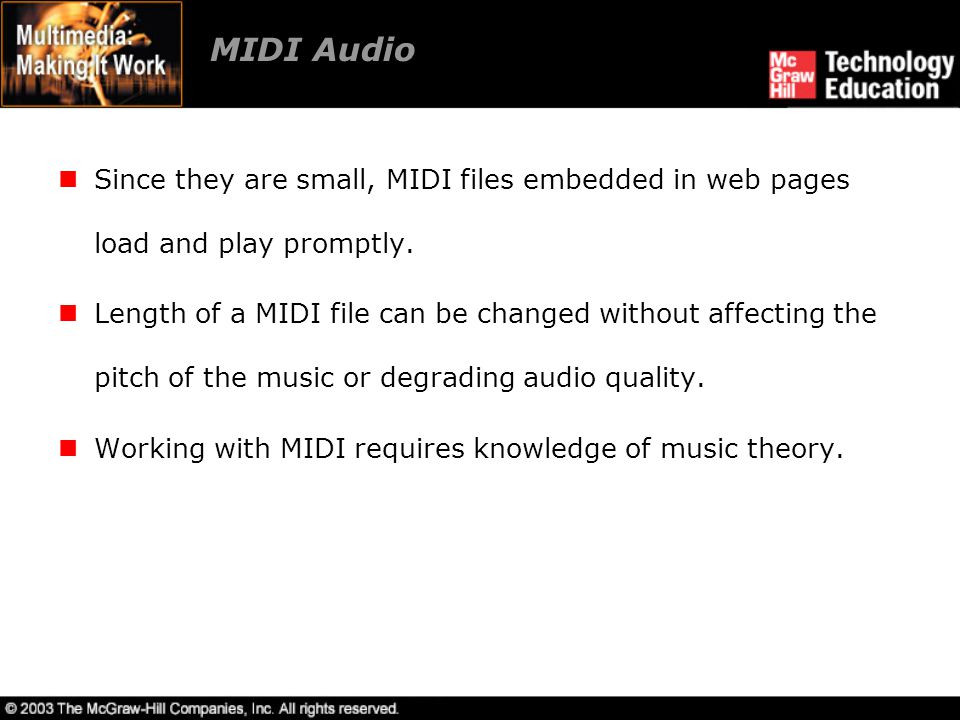 MIDI Audio Since they are small, MIDI files embedded in web pages load and play promptly.