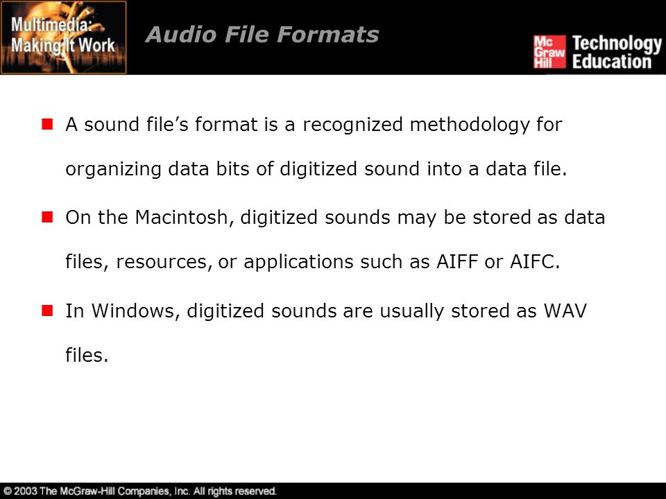 Audio File Formats A sound file's format is a recognized methodology for organizing data bits of digitized sound into a data file.