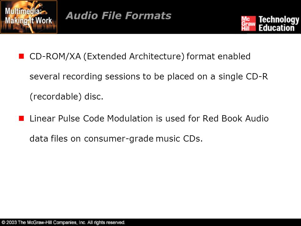Audio File Formats CD-ROM/XA (Extended Architecture) format enabled several recording sessions to be placed on a single CD-R (recordable) disc.