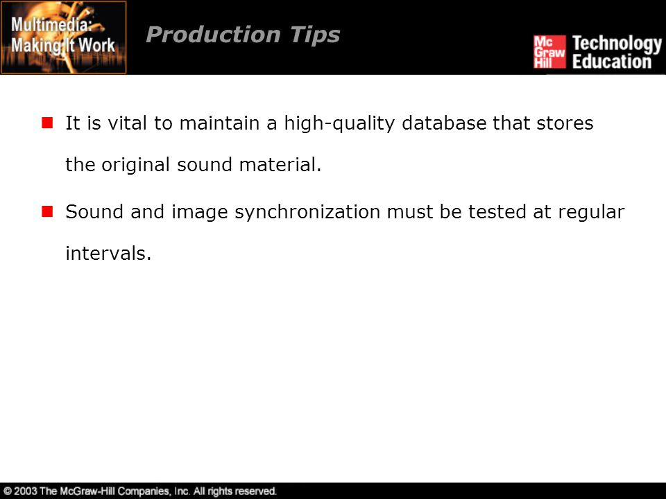 Production Tips It is vital to maintain a high-quality database that stores the original sound material.