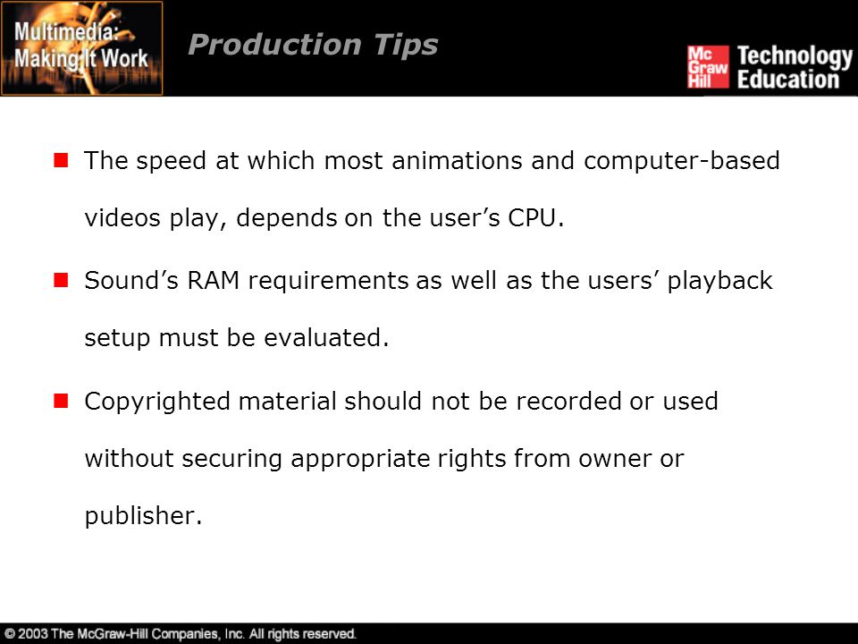 Production Tips The speed at which most animations and computer-based videos play, depends on the user's CPU.
