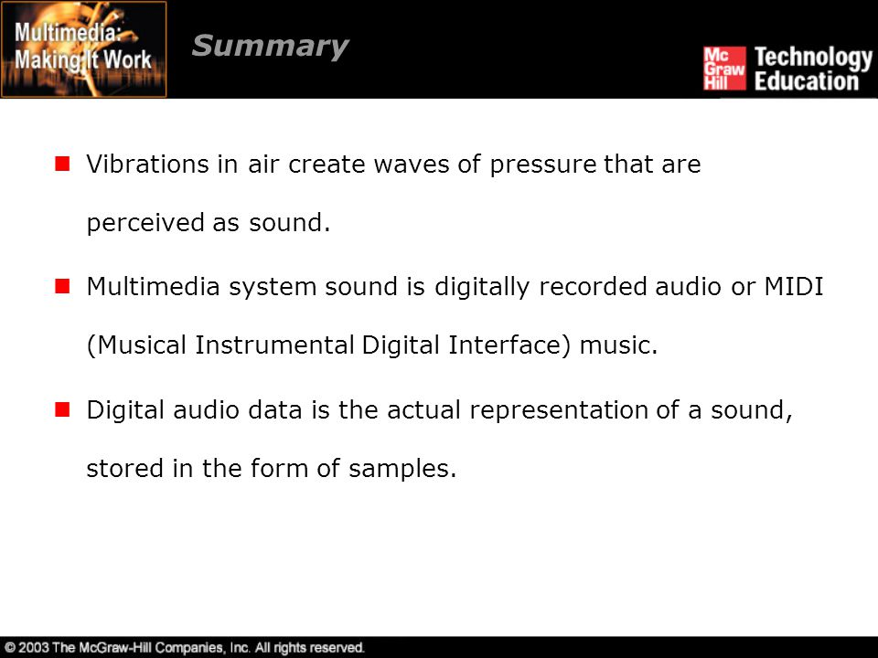 Summary Vibrations in air create waves of pressure that are perceived as sound.