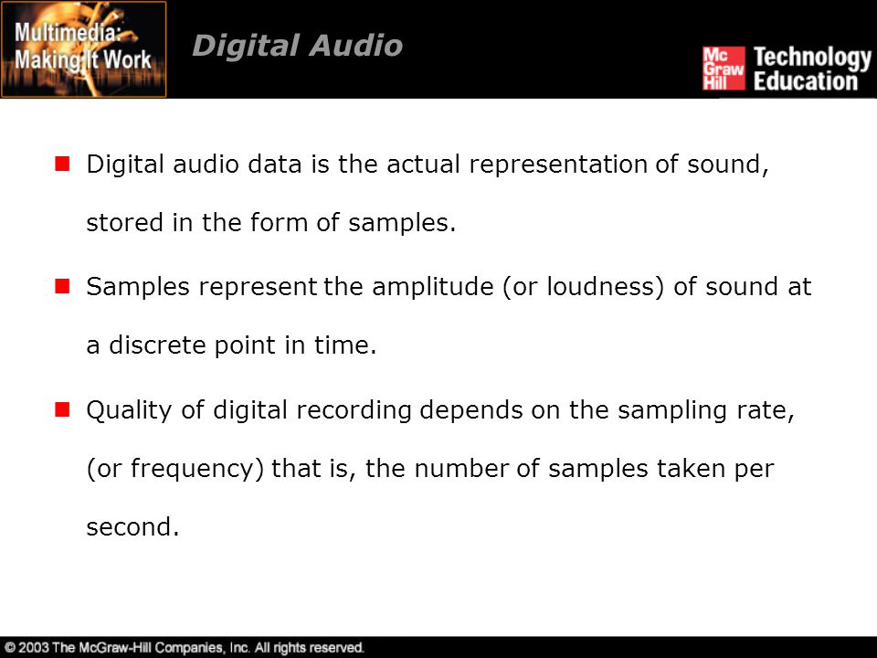 Digital Audio Digital audio data is the actual representation of sound, stored in the form of samples.