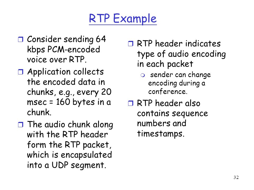 RTP Example Consider sending 64 kbps PCM-encoded voice over RTP.