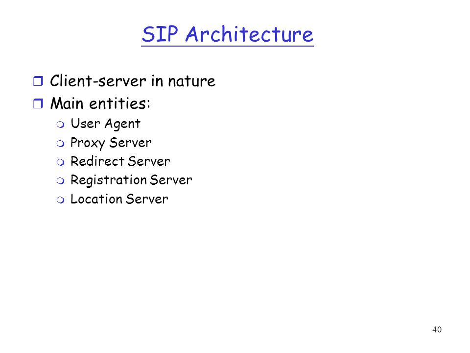 SIP Architecture Client-server in nature Main entities: User Agent