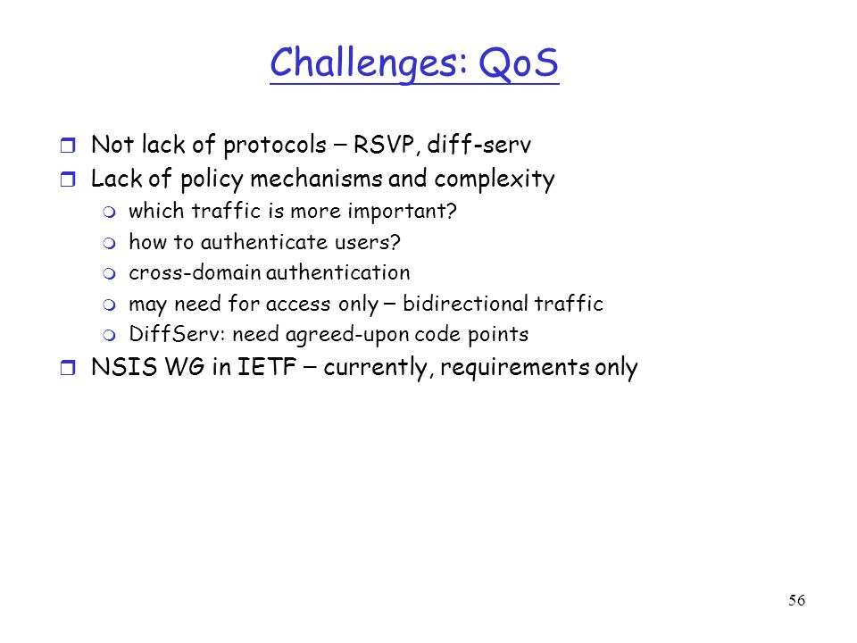 Challenges: QoS Not lack of protocols – RSVP, diff-serv