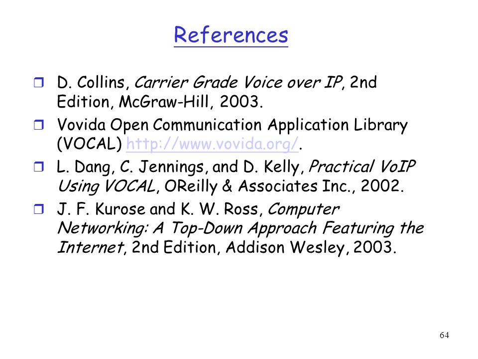 References D. Collins, Carrier Grade Voice over IP, 2nd Edition, McGraw-Hill, 2003.