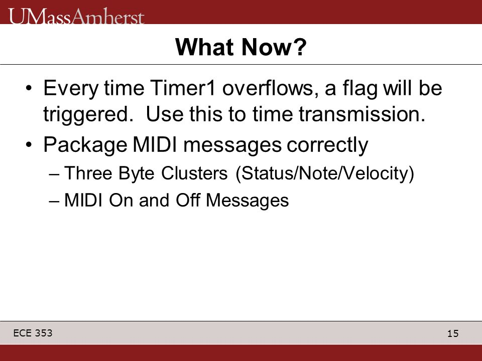 What Now Every time Timer1 overflows, a flag will be triggered. Use this to time transmission. Package MIDI messages correctly.