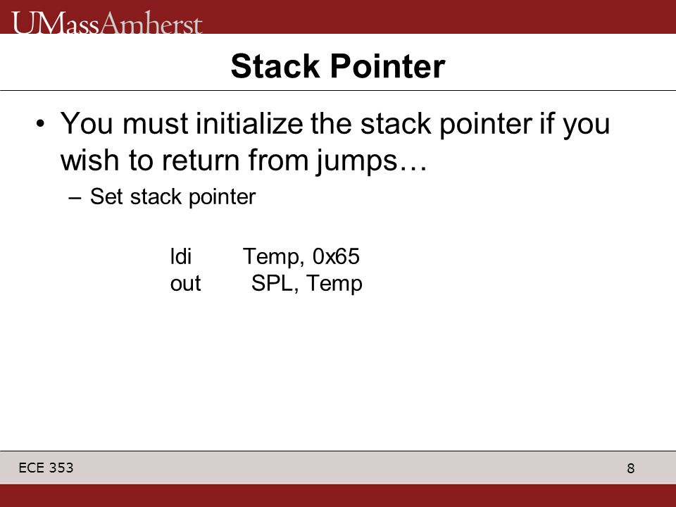 Stack Pointer You must initialize the stack pointer if you wish to return from jumps… Set stack pointer