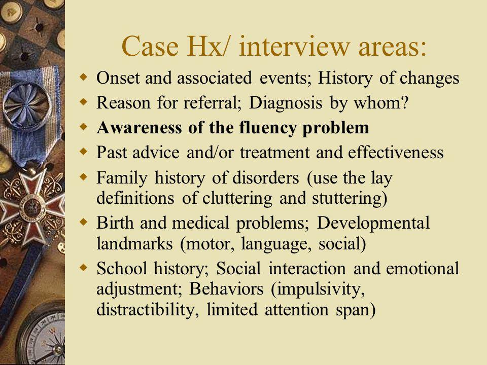 Case Hx/ interview areas: